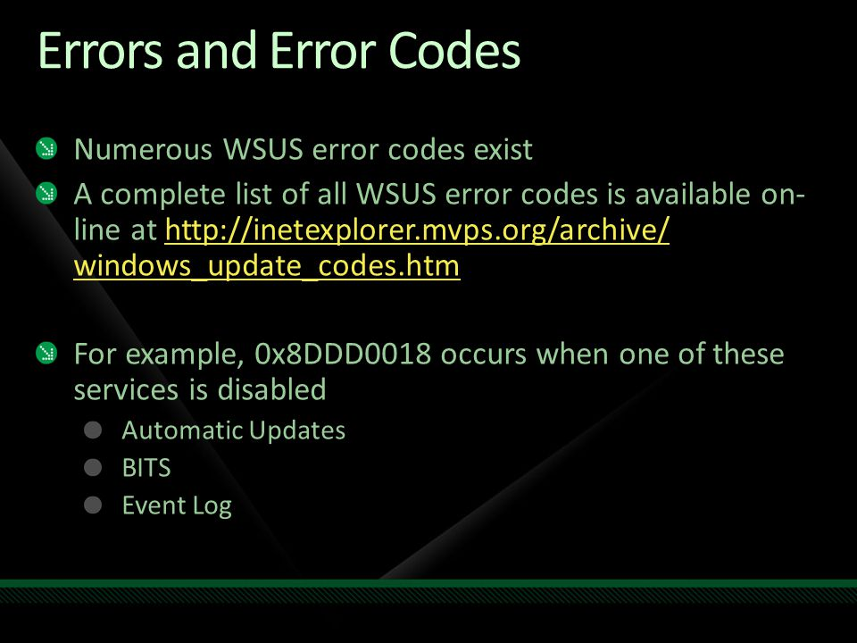 Errors and Error Codes Numerous WSUS error codes exist A complete list of all WSUS error codes is available on- line at http://inetexplorer.mvps.org/a