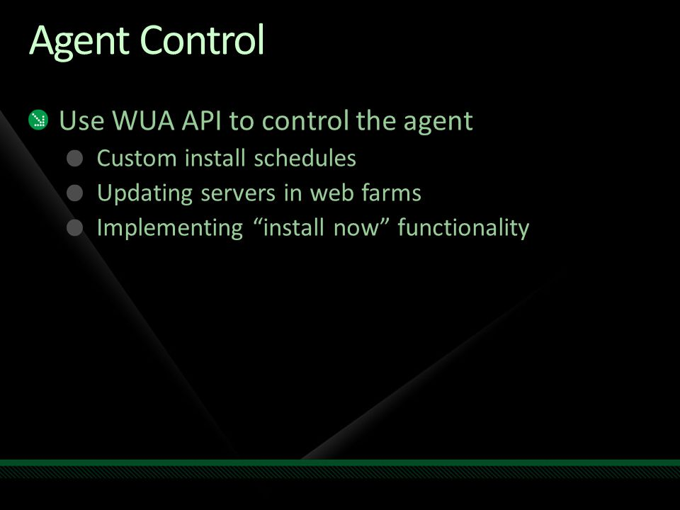 "Agent Control Use WUA API to control the agent Custom install schedules Updating servers in web farms Implementing ""install now"" functionality"