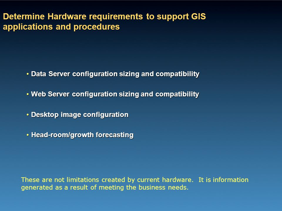 Determine Hardware requirements to support GIS applications and procedures Data Server configuration sizing and compatibilityData Server configuration