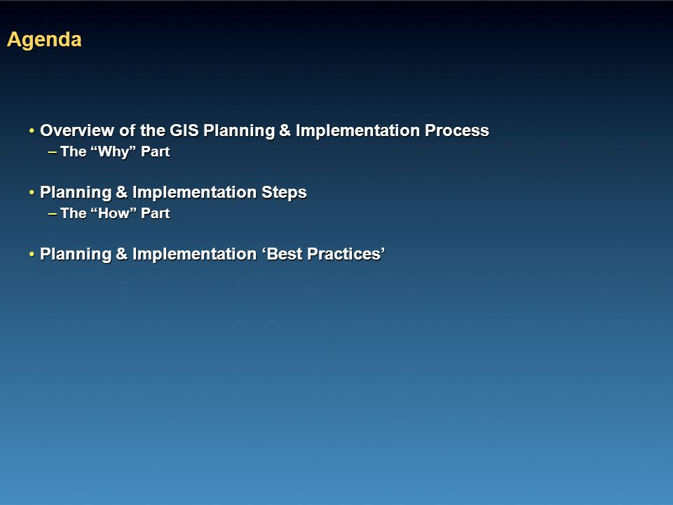 "Agenda Overview of the GIS Planning & Implementation ProcessOverview of the GIS Planning & Implementation Process –The ""Why"" Part Planning & Implement"