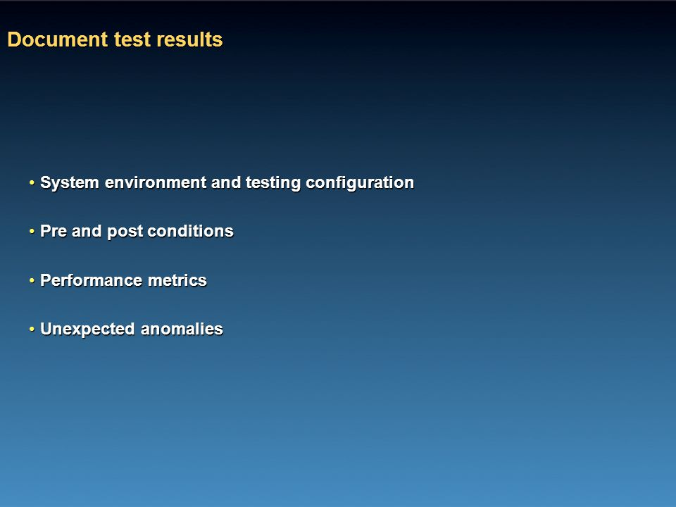 Document test results System environment and testing configurationSystem environment and testing configuration Pre and post conditionsPre and post con