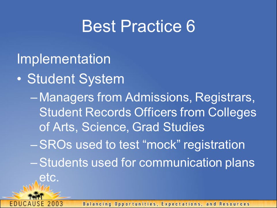 Best Practice 6 Implementation Student System –Managers from Admissions, Registrars, Student Records Officers from Colleges of Arts, Science, Grad Stu