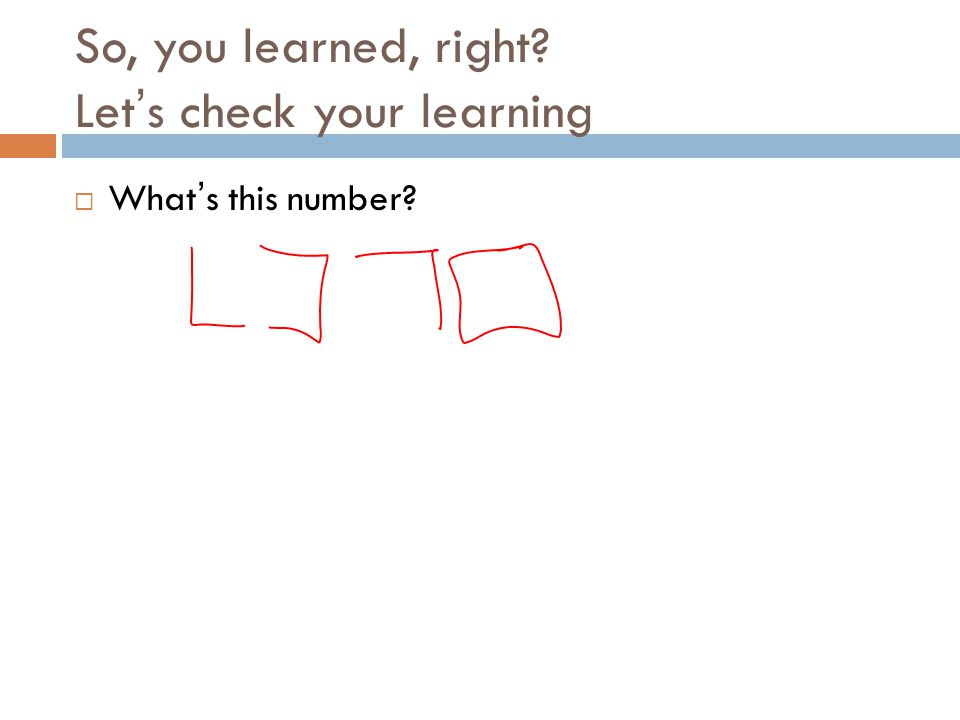 So, you learned, right Let's check your learning  What's this number