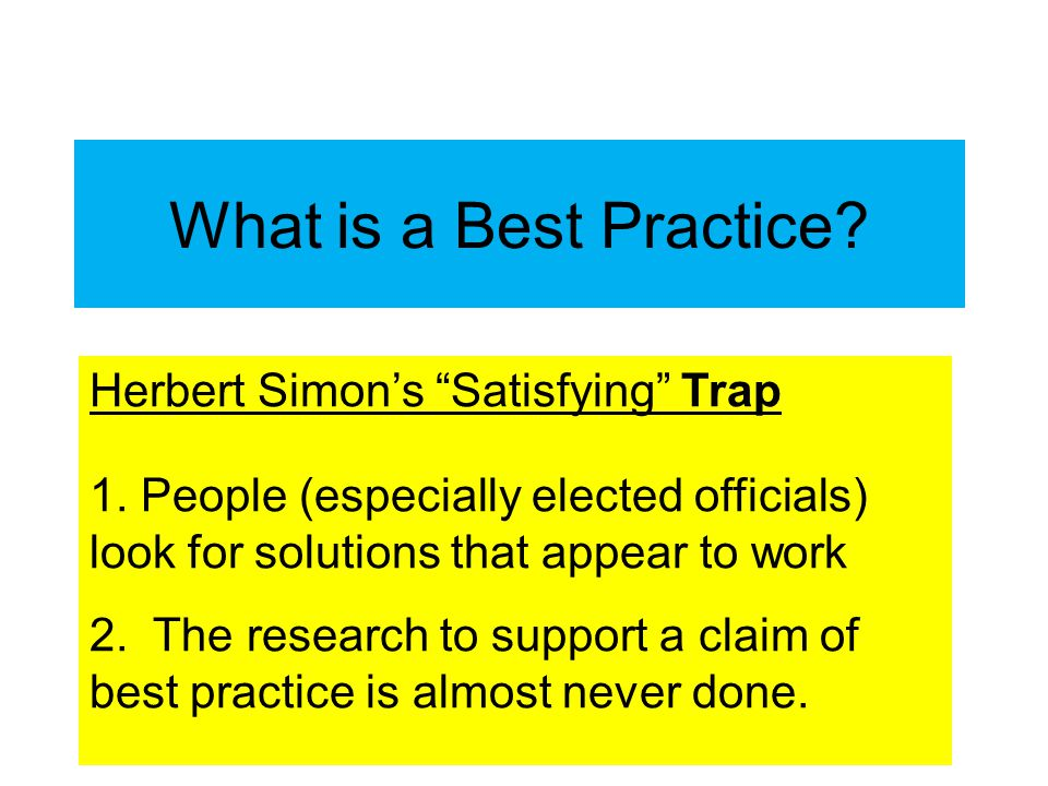 What is a Best Practice. Herbert Simon's Satisfying Trap 1.