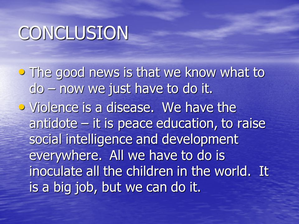 CONCLUSION The good news is that we know what to do – now we just have to do it.