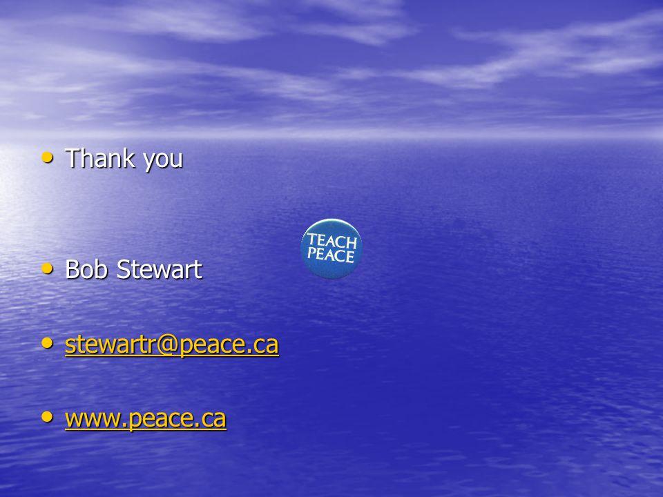 Thank you Thank you Bob Stewart Bob Stewart stewartr@peace.ca stewartr@peace.ca stewartr@peace.ca www.peace.ca www.peace.ca www.peace.ca
