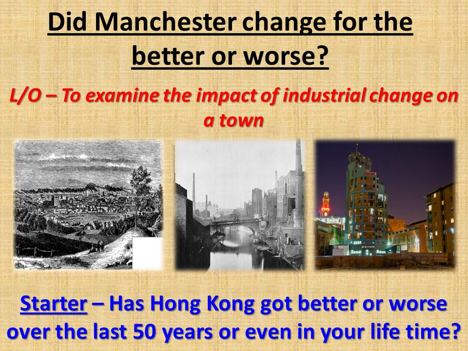 Did Manchester change for the better or worse.