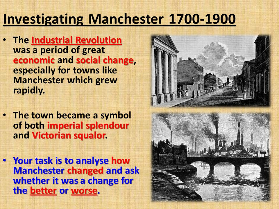 Investigating Manchester 1700-1900 Industrial Revolution economicsocial change The Industrial Revolution was a period of great economic and social cha