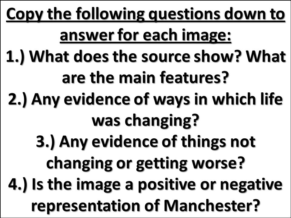 Analysing Images of Manchester source analysis Firstly, you will be using your source analysis skills to examine the impact of industrial change on Ma