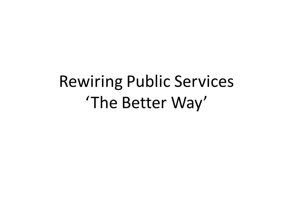 Rewiring Public Services 'The Better Way'