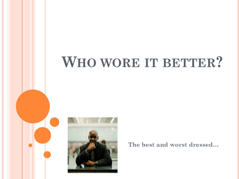 W HO WORE IT BETTER The best and worst dressed…