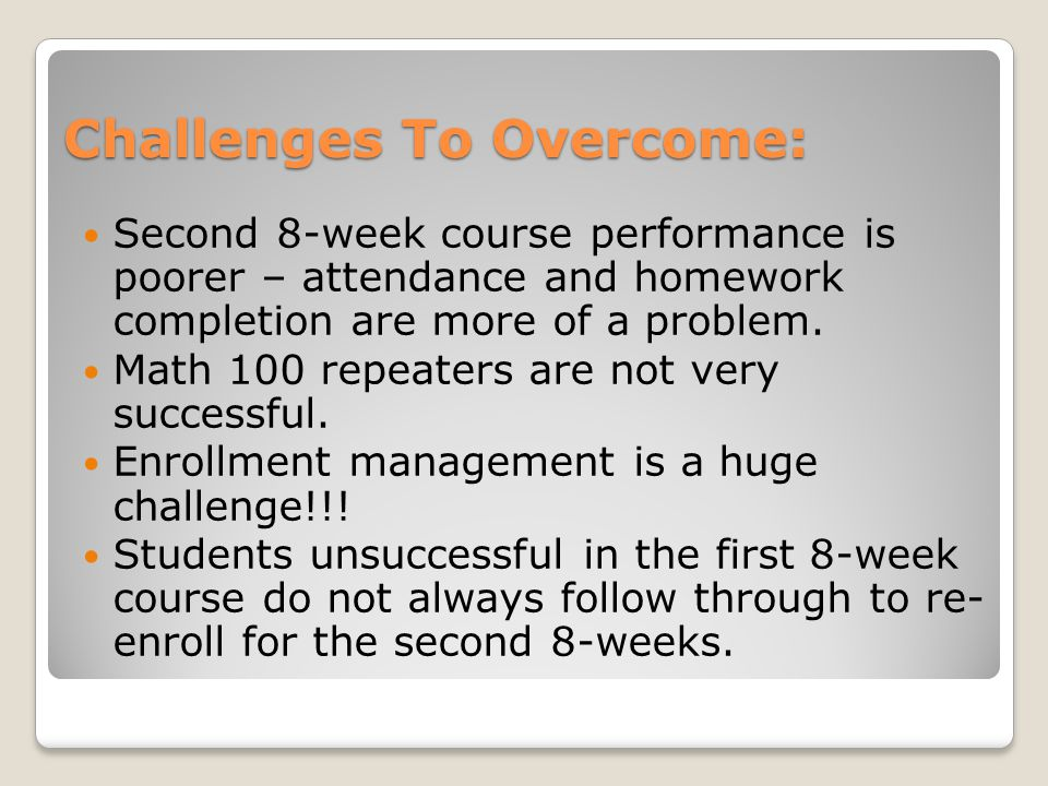 Challenges To Overcome: Second 8-week course performance is poorer – attendance and homework completion are more of a problem.