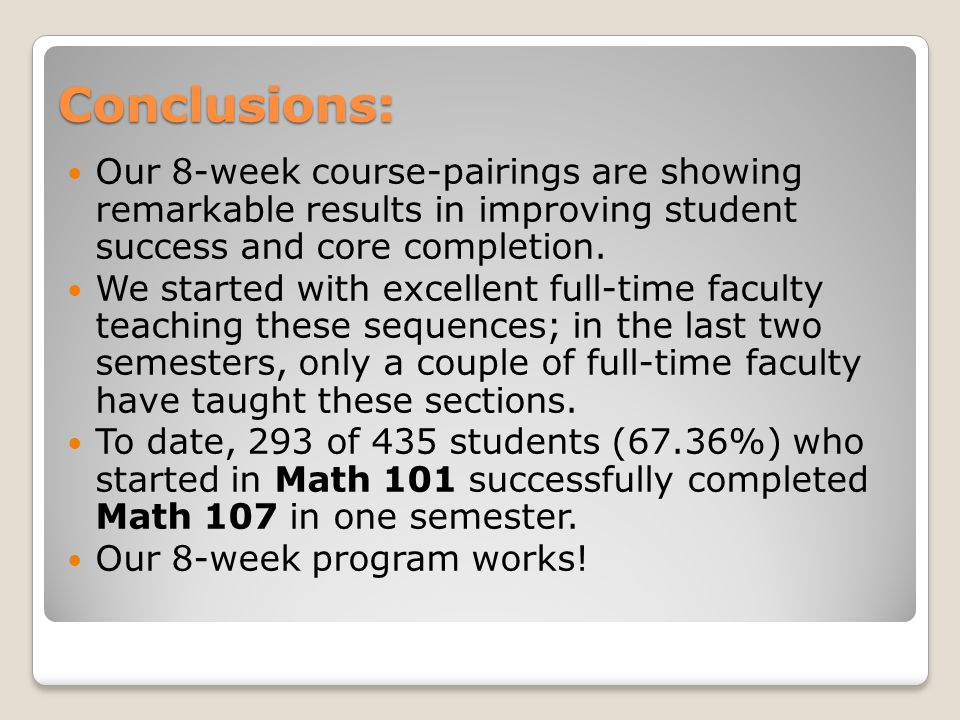 Conclusions: Our 8-week course-pairings are showing remarkable results in improving student success and core completion.
