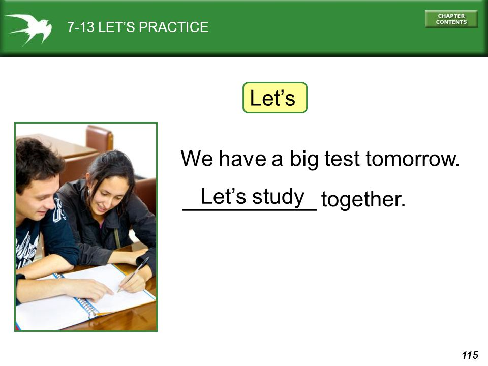 115 7-13 LET'S PRACTICE Let's ___________ together. Let's study We have a big test tomorrow.