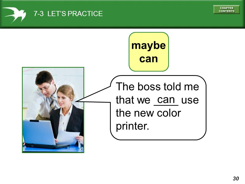 30 7-3 LET'S PRACTICE maybe can The boss told me that we ____ use the new color printer. can