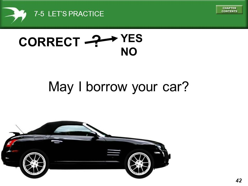 42 7-5 LET'S PRACTICE YES NO CORRECT May I borrow your car