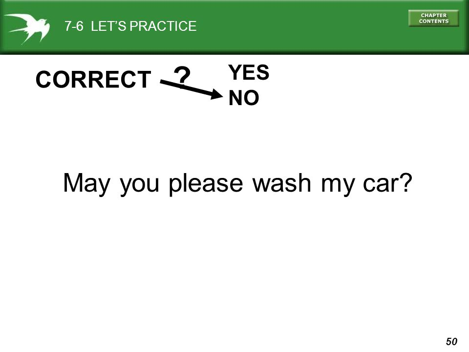 50 7-6 LET'S PRACTICE YES NO CORRECT May you please wash my car