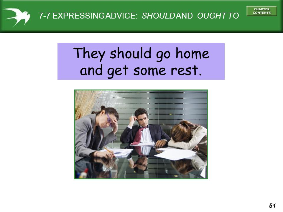 51 7-7 EXPRESSING ADVICE: SHOULD AND OUGHT TO They should go home and get some rest.