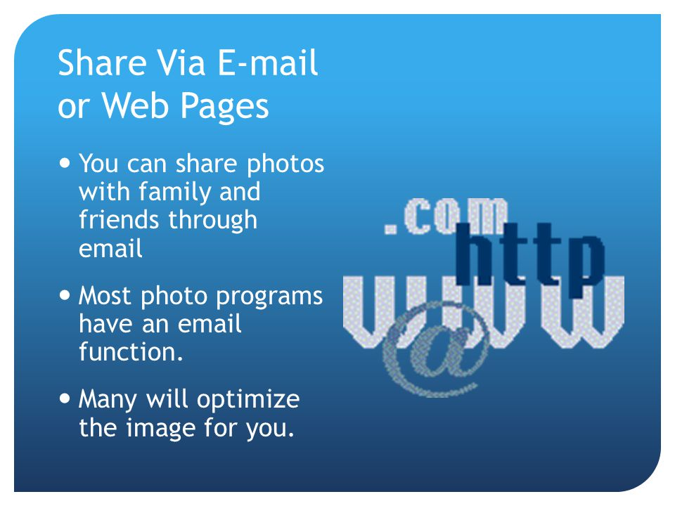 Share Via  or Web Pages You can share photos with family and friends through  Most photo programs have an  function.