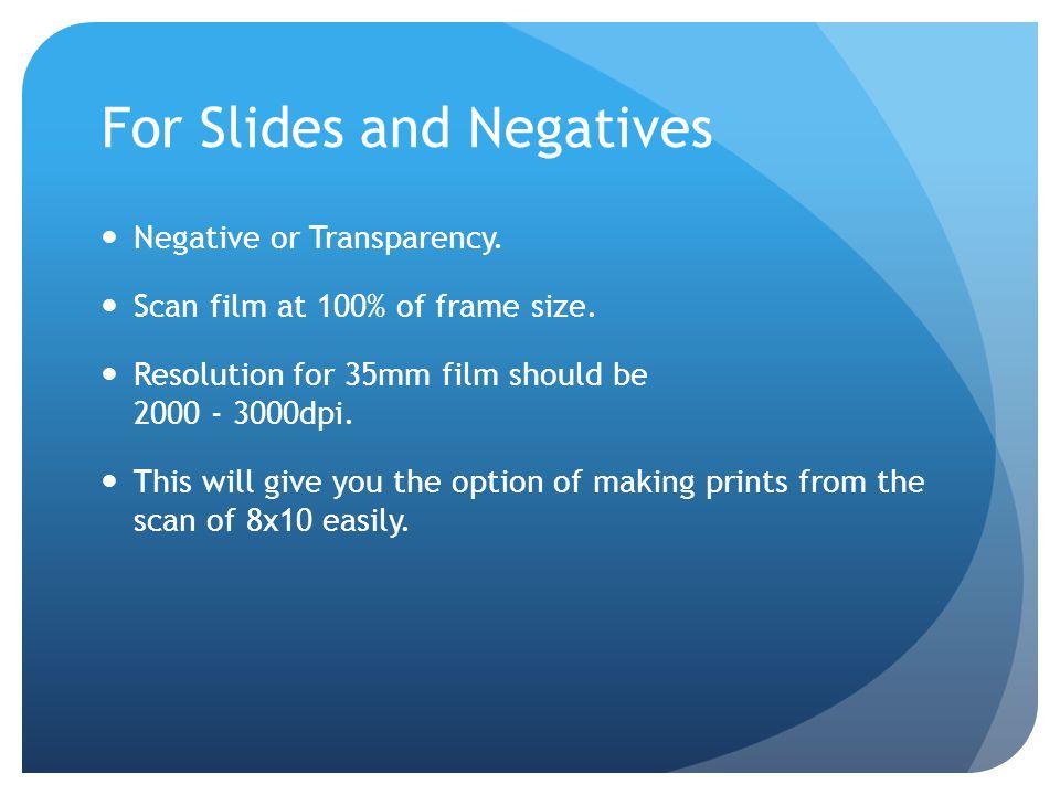 For Slides and Negatives Negative or Transparency.
