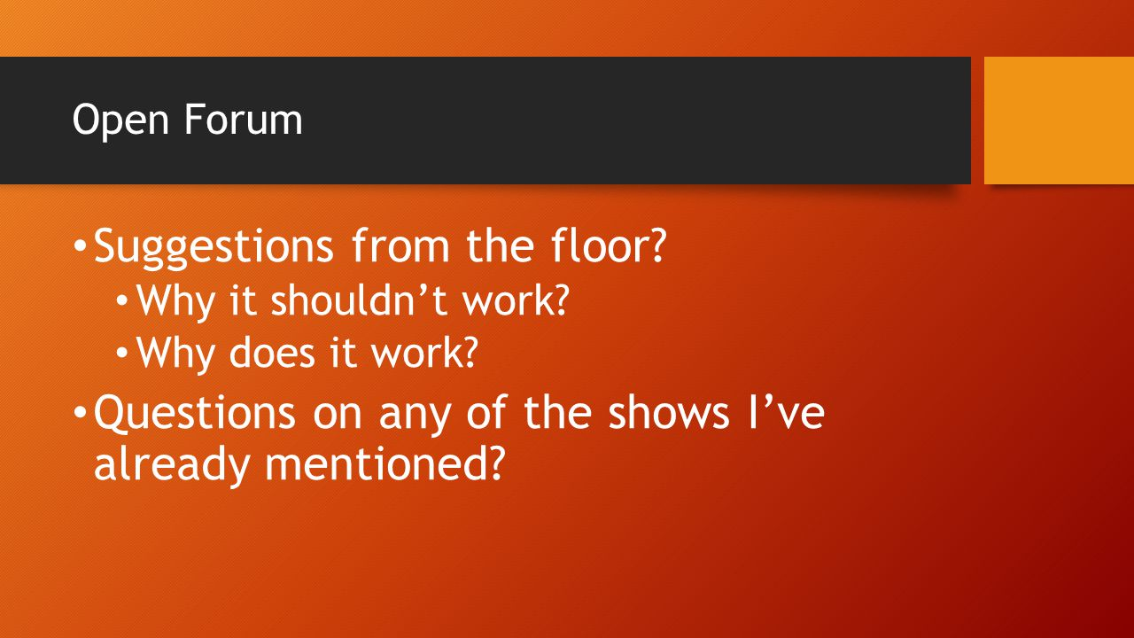 Open Forum Suggestions from the floor. Why it shouldn't work.