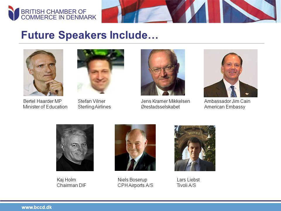 www.bccd.dk Future Speakers Include… Bertel Haarder MP Minister of Education Stefan Vilner Sterling Airlines Jens Kramer Mikkelsen Ørestadsselskabet A