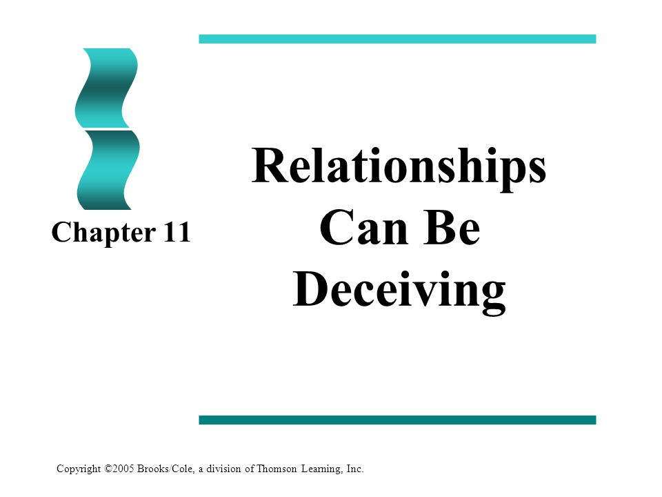 Copyright ©2005 Brooks/Cole, a division of Thomson Learning, Inc. Relationships Can Be Deceiving Chapter 11