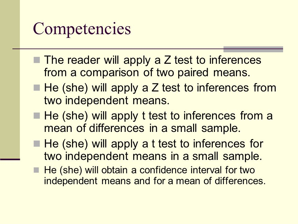 Competencies The reader will apply a Z test to inferences from a comparison of two paired means.