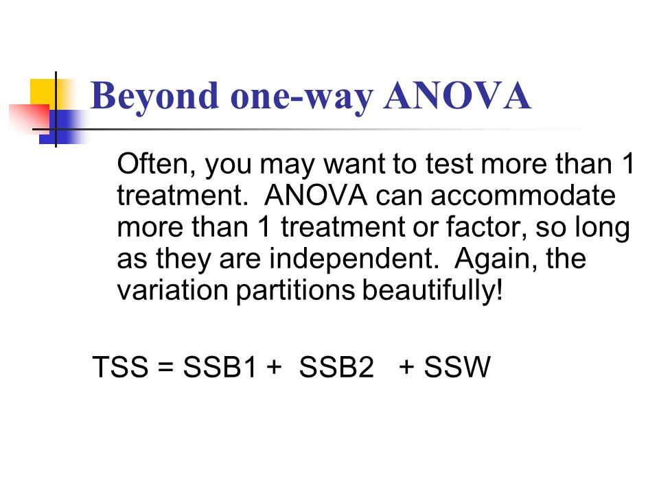 Beyond one-way ANOVA Often, you may want to test more than 1 treatment.