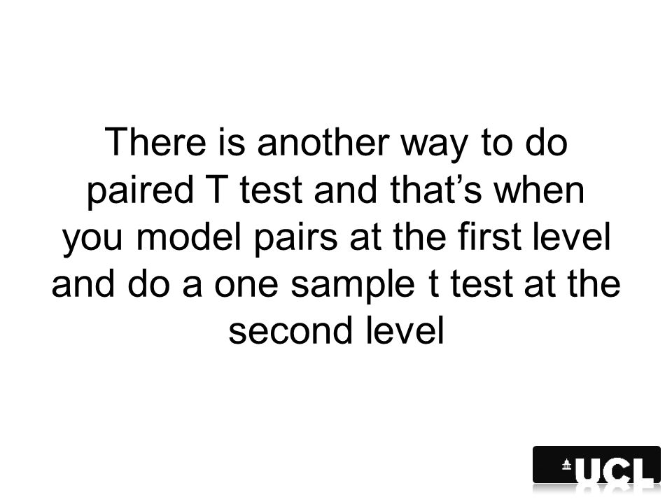 There is another way to do paired T test and that's when you model pairs at the first level and do a one sample t test at the second level