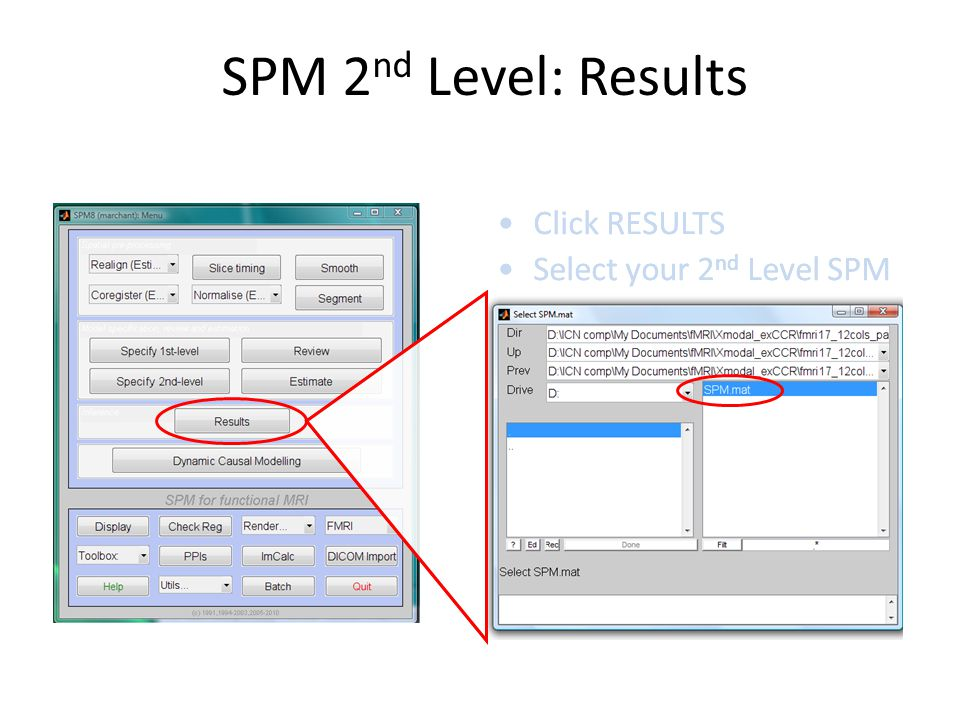 SPM 2 nd Level: Results Click RESULTS Select your 2 nd Level SPM Click RESULTS Select your 2 nd Level SPM