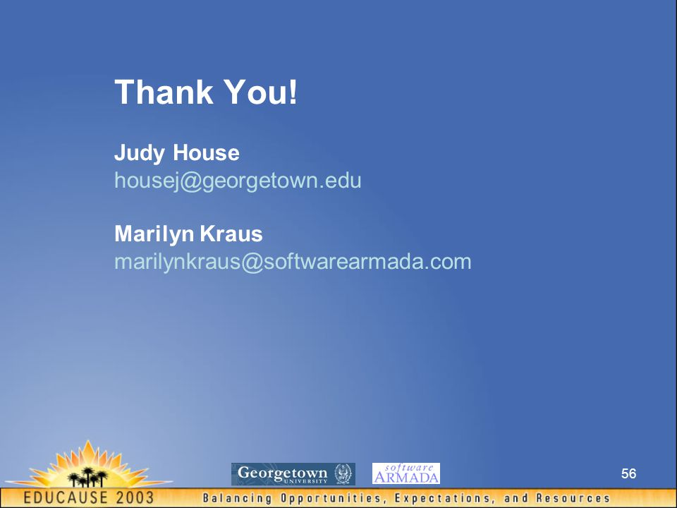 56 Thank You! Judy House housej@georgetown.edu Marilyn Kraus marilynkraus@softwarearmada.com