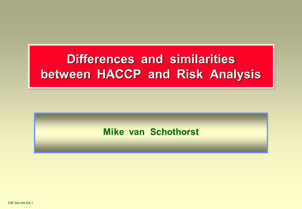 Diff Sim HA RA 1 Differences and similarities between HACCP and Risk Analysis Mike van Schothorst