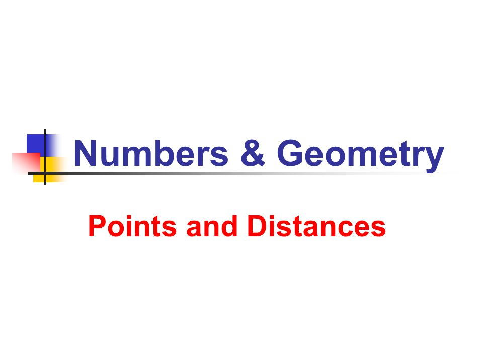Numbers & Geometry Points and Distances