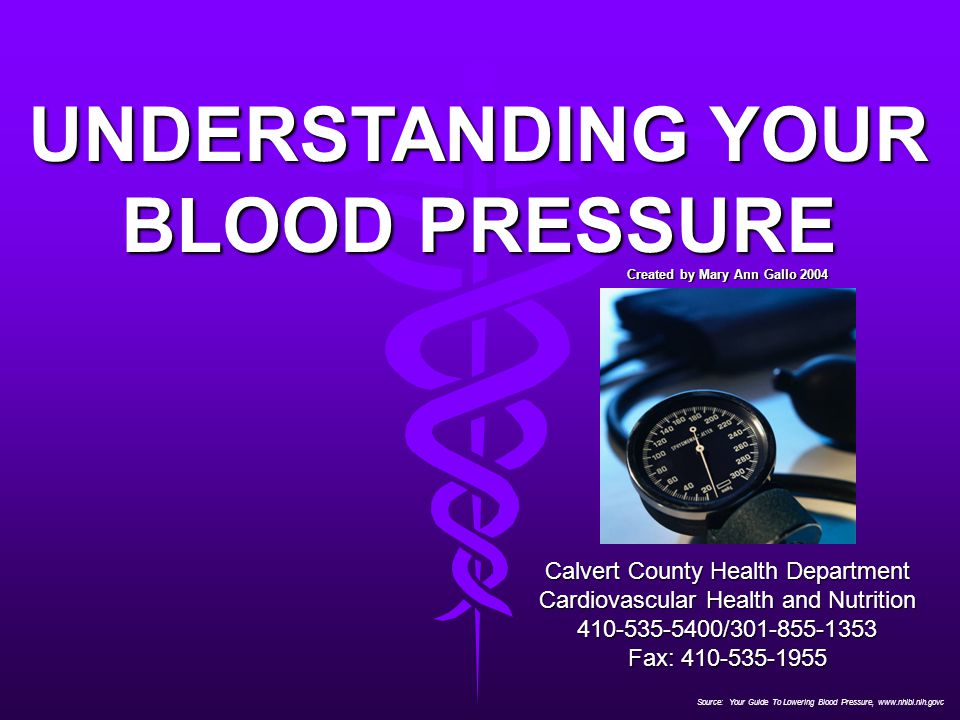 Source: Your Guide To Lowering Blood Pressure, www.nhlbi.nih.govc UNDERSTANDING YOUR BLOOD PRESSURE Calvert County Health Department Cardiovascular He