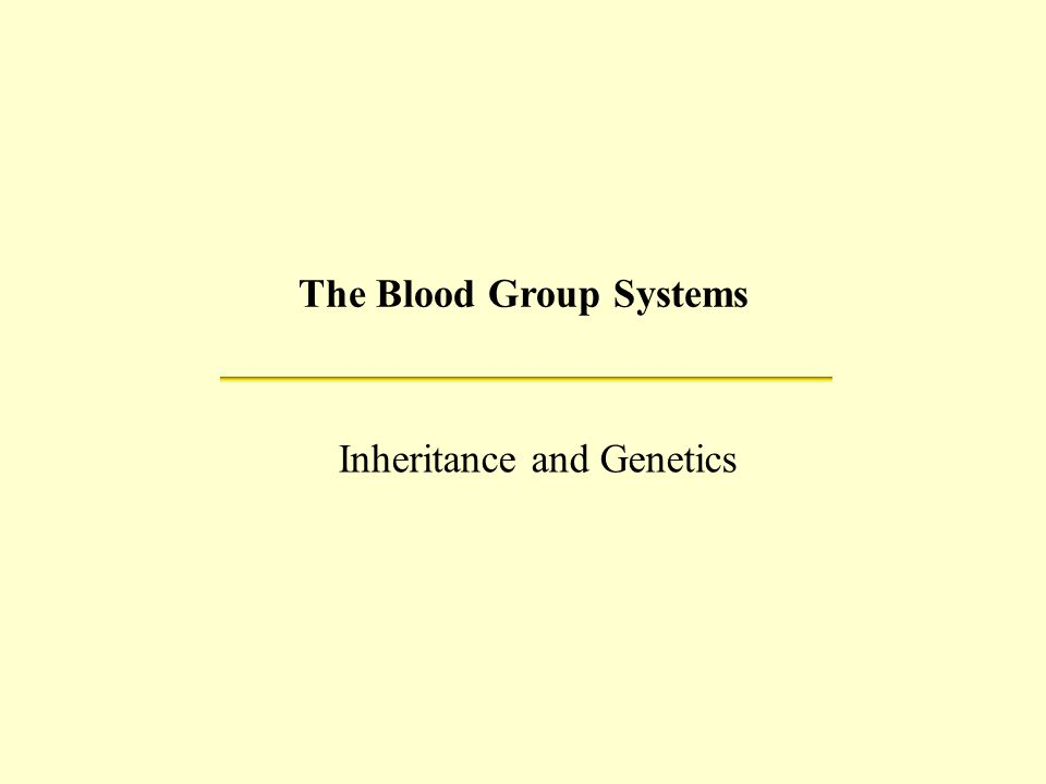 The Blood Group Systems Inheritance and Genetics