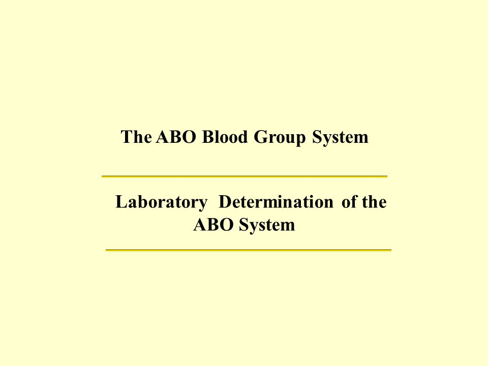 The ABO Blood Group System Laboratory Determination of the ABO System