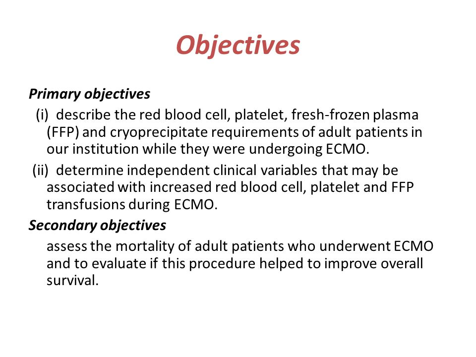 Objectives Primary objectives (i) describe the red blood cell, platelet, fresh-frozen plasma (FFP) and cryoprecipitate requirements of adult patients