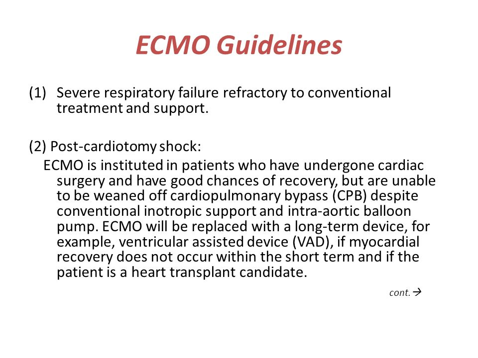 ECMO Guidelines (1)Severe respiratory failure refractory to conventional treatment and support. (2) Post-cardiotomy shock: ECMO is instituted in patie