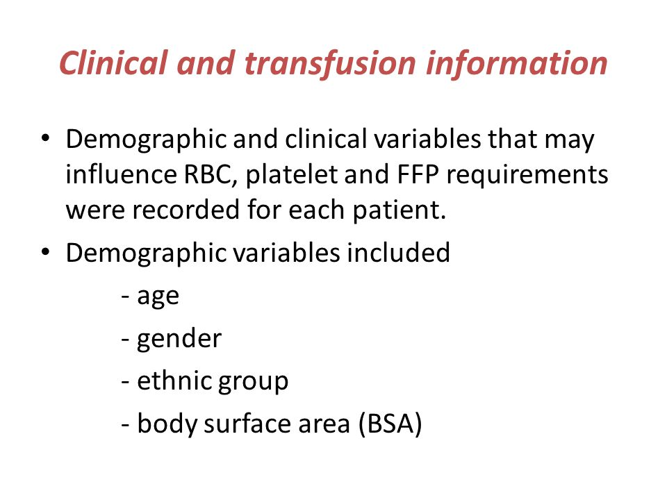 Clinical and transfusion information Demographic and clinical variables that may influence RBC, platelet and FFP requirements were recorded for each p