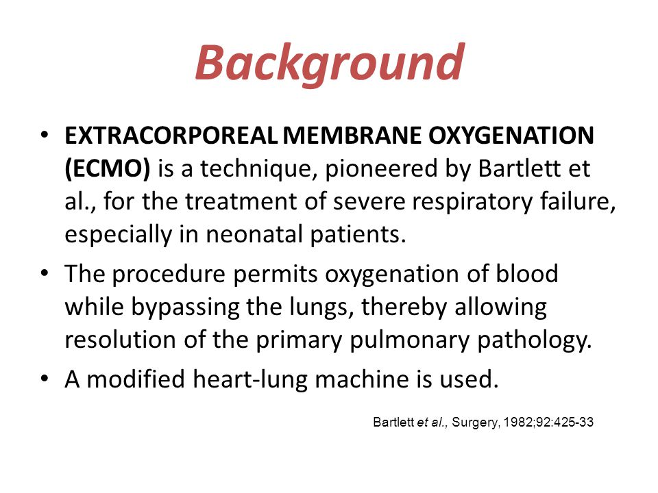 Background EXTRACORPOREAL MEMBRANE OXYGENATION (ECMO) is a technique, pioneered by Bartlett et al., for the treatment of severe respiratory failure, e