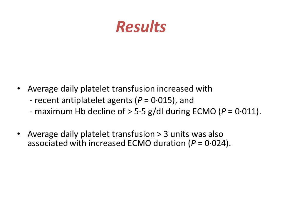 Results Average daily platelet transfusion increased with - recent antiplatelet agents (P = 0·015), and - maximum Hb decline of > 5·5 g/dl during ECMO