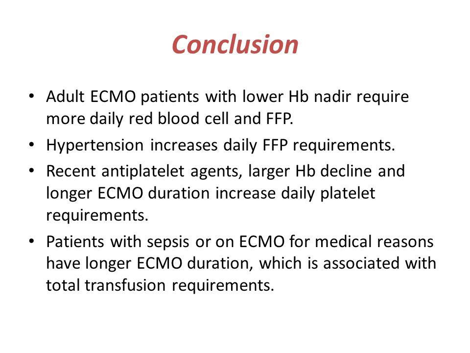 Conclusion Adult ECMO patients with lower Hb nadir require more daily red blood cell and FFP. Hypertension increases daily FFP requirements. Recent an