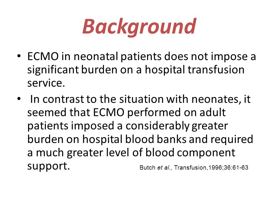Background ECMO in neonatal patients does not impose a significant burden on a hospital transfusion service. In contrast to the situation with neonate