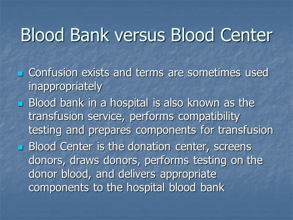 Blood Bank versus Blood Center Confusion exists and terms are sometimes used inappropriately Confusion exists and terms are sometimes used inappropria