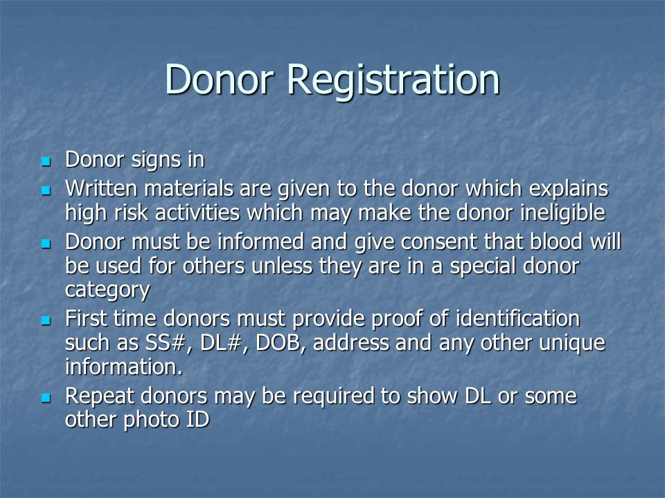 Donor Registration Donor signs in Donor signs in Written materials are given to the donor which explains high risk activities which may make the donor