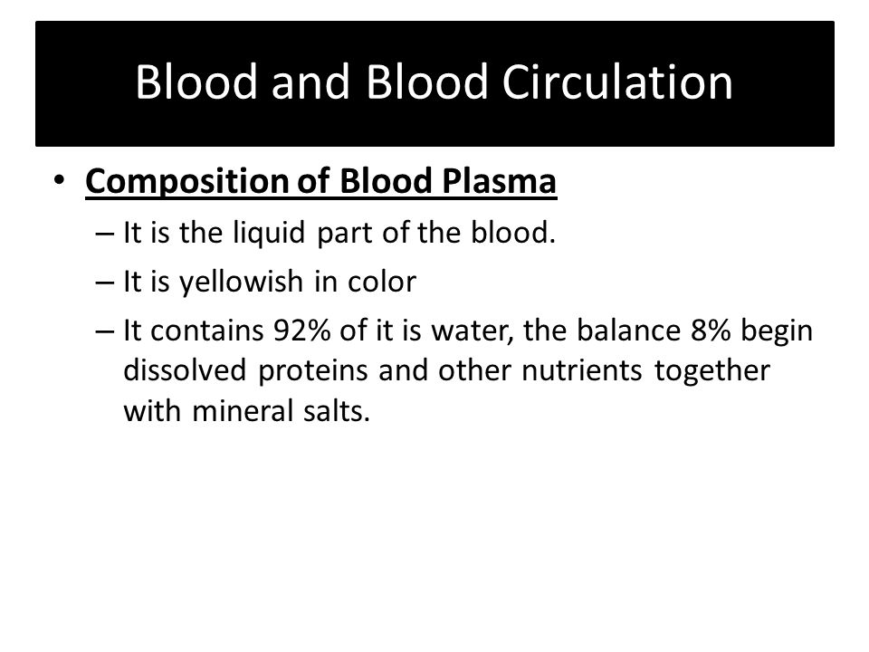 Blood and Blood Circulation Composition of Blood Plasma – It is the liquid part of the blood.