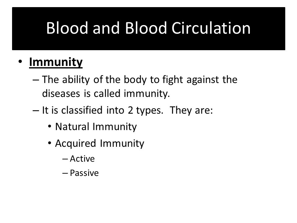 Blood and Blood Circulation Immunity – The ability of the body to fight against the diseases is called immunity.