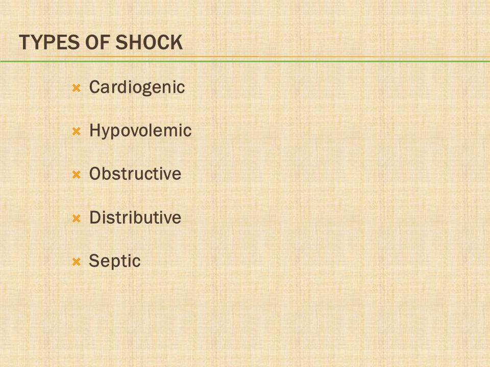 TYPES OF SHOCK  Cardiogenic  Hypovolemic  Obstructive  Distributive  Septic