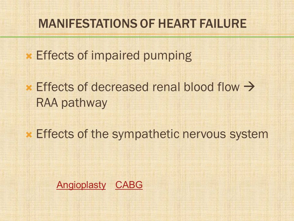 MANIFESTATIONS OF HEART FAILURE  Effects of impaired pumping  Effects of decreased renal blood flow  RAA pathway  Effects of the sympathetic nervo